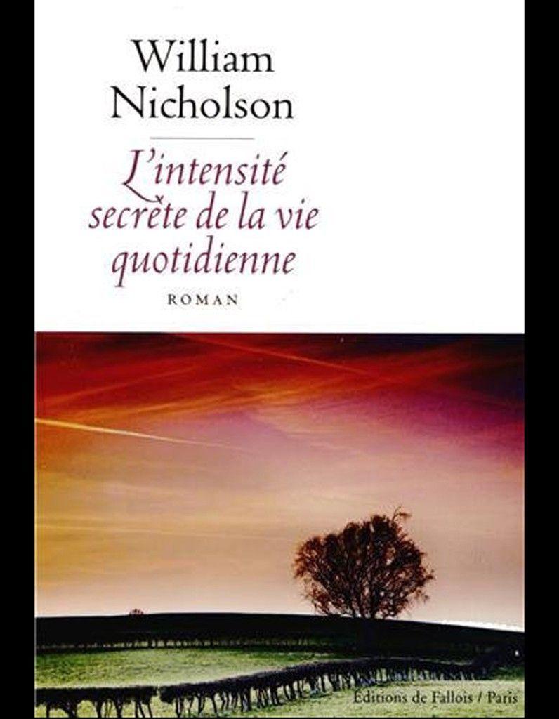 L intensite secrete de la vie quotidienne de William Nicholson Editions de Fallois