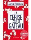 """Exclu - """"La Cerise sur le gâteau"""" : lisez le 1er chapitre du nouveau roman d'Aurélie Valognes"""