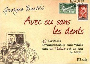 Avec ou sans les dents : 42 histoires invraisemblables mais vraies dont un timbre fut un jour le héros...