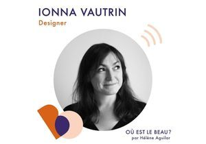 « Où est le beau ? » x ELLEDéco, tout savoir sur la designer Ionna Vautrin