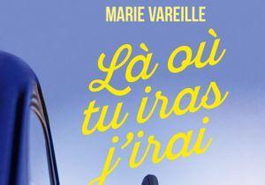 """""""Là où tu iras j'irai"""" de Marie Vareille : un roman pour nos week-ends de printemps"""