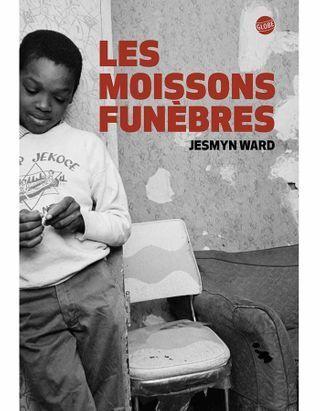 « Les moissons funèbres » de Jesmyn Ward aux éditions Globe
