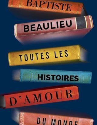 « Toutes les histoires d'amour du monde » : Baptiste Beaulieu ou le conteur d'humanité