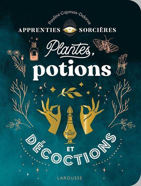 Apprenties sorcières - Plantes, potions et décoctions