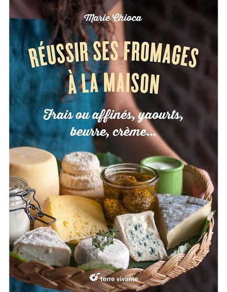 Livre Marie Chioca Reussir Fromages Maison