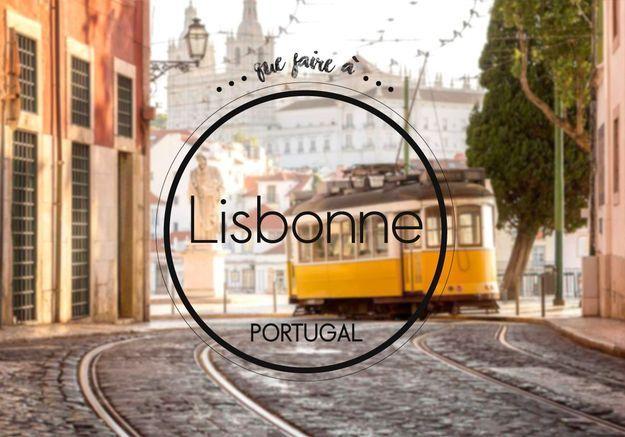 Que faire à Lisbonne : 5 adresses pour découvrir la ville