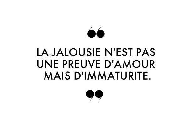 La jalousie n'est pas une preuve d'amour mais d'immaturité.