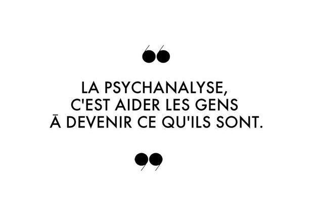 La psychanalyse, c'est aider les gens à devenir ce qu'ils sont.