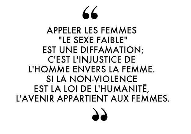 """""""Appeler les femmes """"le sexe faible"""" est une diffamation ; c'est l'injustice de l'homme envers la femme. Si la non-violence est la loi de l'humani..."""