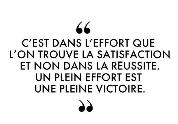 """""""C'est dans l'effort que l'on trouve la satisfaction et non dans la réussite. Un plein effort est une pleine victoire."""""""