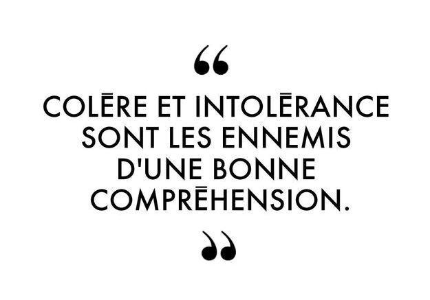 """""""Colère et intolérance sont les ennemis d'une bonne compréhension."""""""