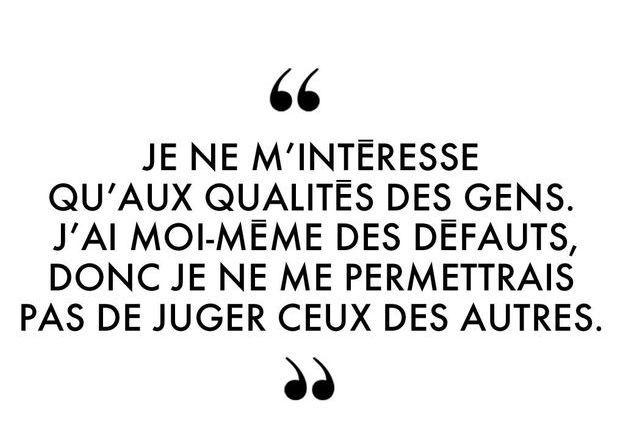 """""""Je ne m'intéresse qu'aux qualités des gens. J'ai moi-même des défauts, donc je ne me permettrais pas de juger ceux des autres."""""""