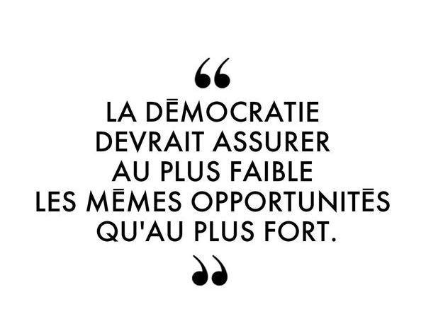 """""""La démocratie devrait assurer au plus faible les mêmes opportunités qu'au plus fort."""""""
