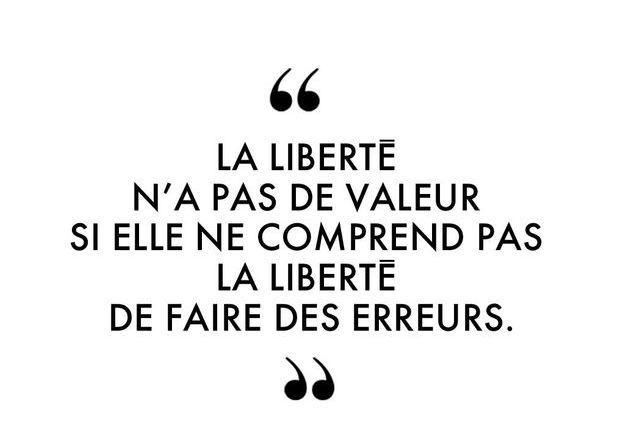 """""""La liberté n'a pas de valeur si elle ne comprend pas la liberté de faire des erreurs."""""""