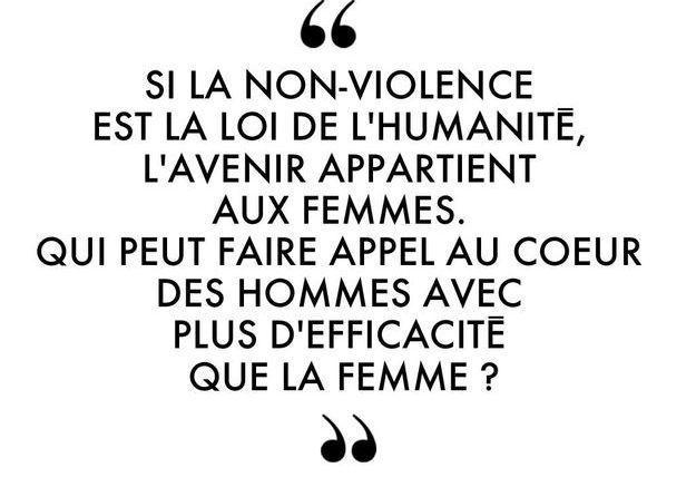 """""""Si la non-violence est la loi de l'humanité, l'avenir appartient aux femmes. Qui peut faire appel au coeur des hommes avec plus d'efficacité qu..."""
