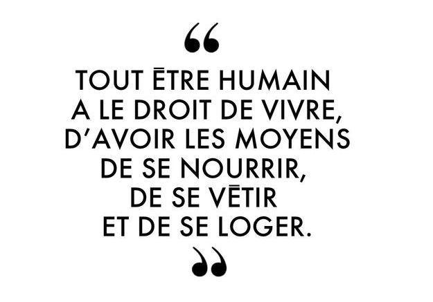 """""""Tout être humain a le droit de vivre, d'avoir les moyens de se nourrir, de se vêtir et de se loger."""""""