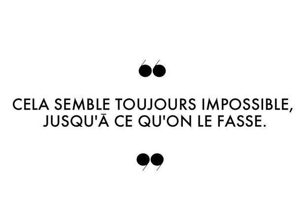 """""""Cela semble toujours impossible, jusqu'à ce qu'on le fasse."""""""