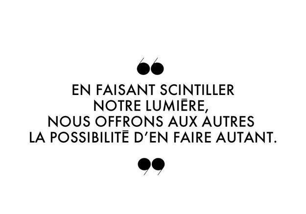 """""""En faisant scintiller notre lumière, nous offrons aux autres la possibilité d'en faire autant."""""""