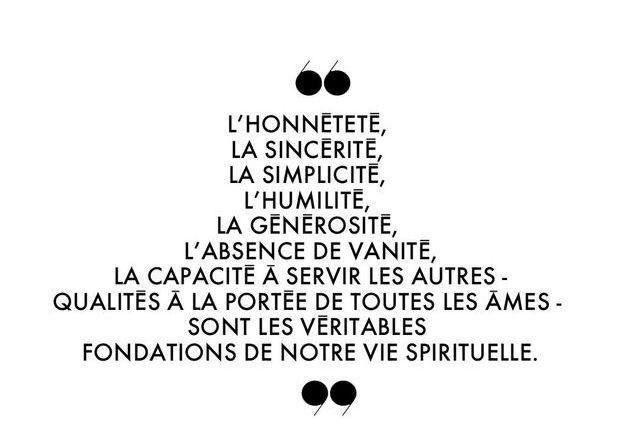 """""""L'honnêteté, la sincérité, la simplicité, l'humilité, la générosité, l'absence de vanité, la capacité à servir les autres - quali..."""