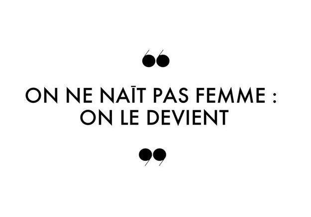On ne naît pas femme : on le devient.