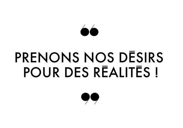 Prenons nos désirs pour des réalités !