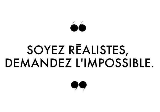 Soyez réalistes, demandez l'impossible.