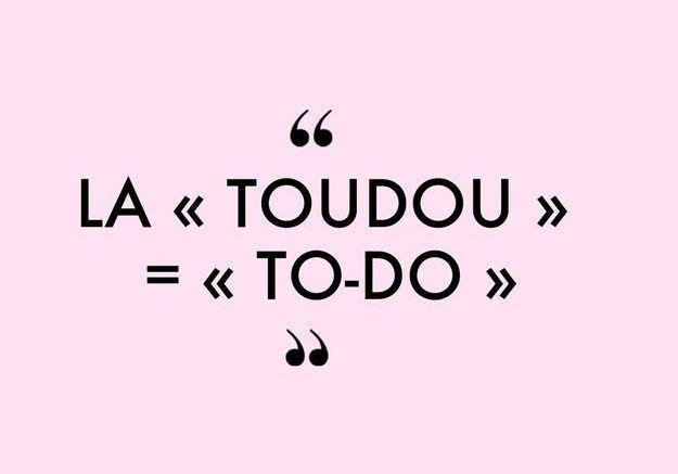 La « toudou » = « to do »
