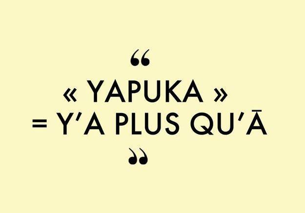 « Yapuka » = y'a plus qu'à