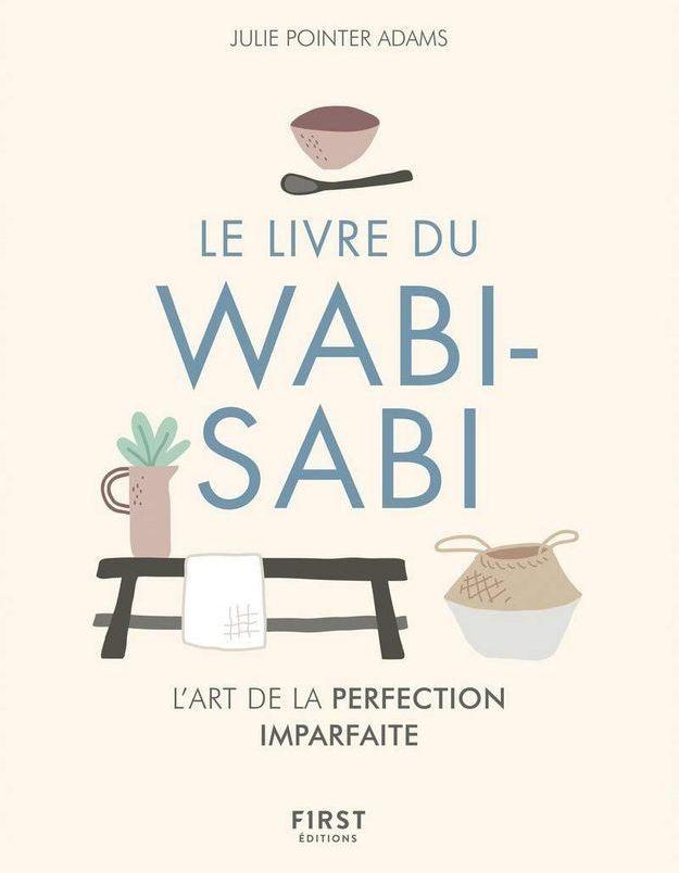 « Le livre du Wabi Sabi, l'art de la perfection imparfaite » de Julie Pointer Adams (F1rst Editions)