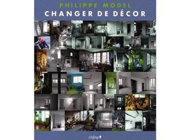 """""""Changer de décor"""" - par Philippe Model aux éditions du Chêne"""