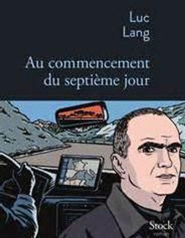 « Au commencement du 7ème jour » de Luc Lang aux éditions Stock