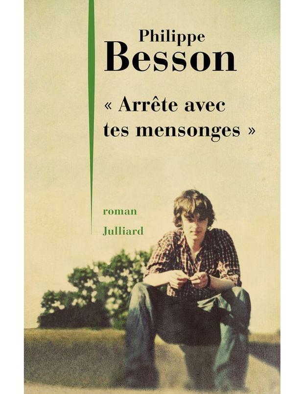 « Arrête avec tes mensonges » de Philippe Besson (Julliard)
