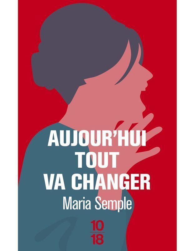 « Aujourd'hui, tout va changer » de Maria Semple (10/18)
