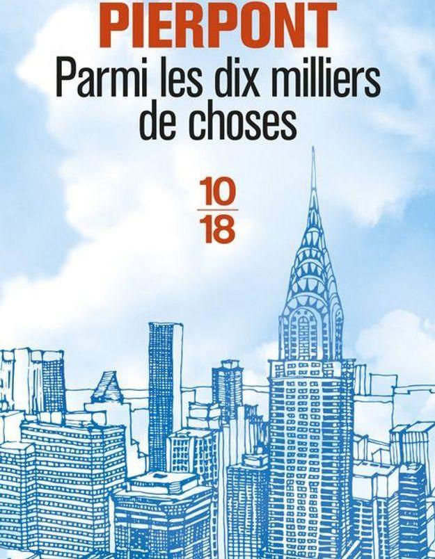 « Parmi les dix milliers de choses », de Julia Pierpont, traduit de l'anglais par Aline Azoulay-Pacvon (10/18)