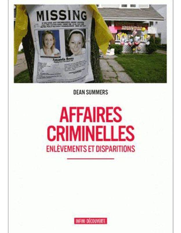 «  Affaires criminelles : événements et disparitions » de Dean Summers (Infini Découverte)