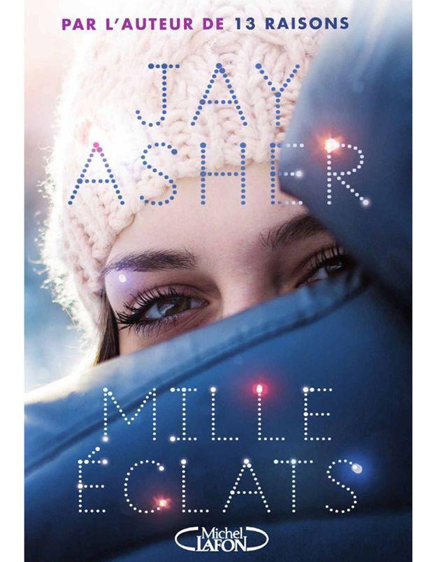 « 13 reasons why » de Jay Asher (Albin Michel) et « Mille éclats » (Michel Lafon)