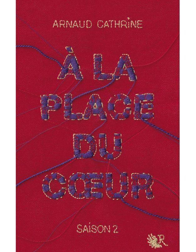 « À la place de coeur, saison 2 » d'Arnaud Cathrine