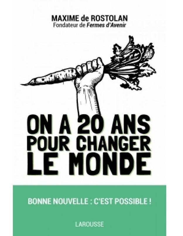 « On a 20 ans pour changer le monde » de Maxime Rostolan (Larousse)