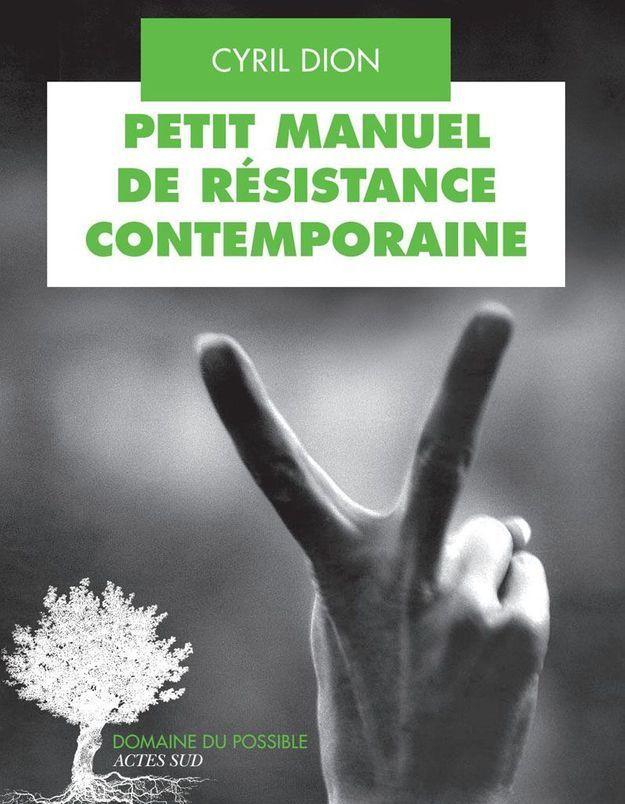 « Petit manuel de résistance contemporaine » de Cyril Dion (Actes Sud)