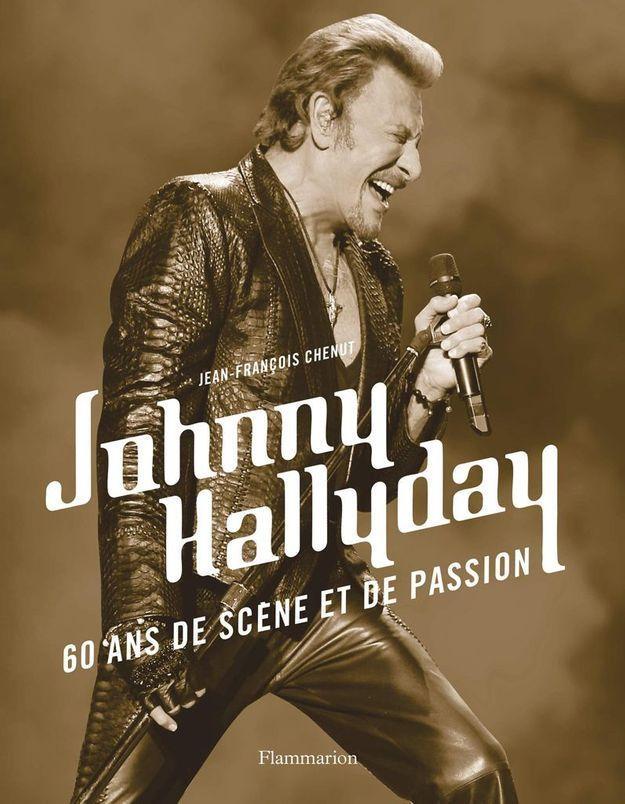 Johnny Hallyday, 60 ans de scène et de passion » de Jean François Chenut (Flammarion)