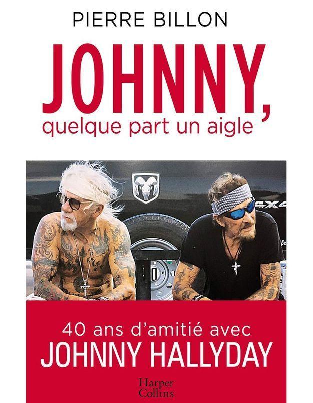 Johnny, quelque part un aigle  40 ans d'amitié avec Johnny Hallyday » de Pierre Billon (Harper Collins)