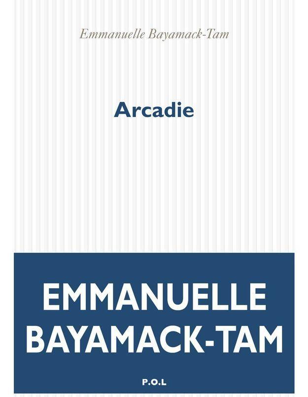 « Arcadie » d'Emmanuelle Bayamack-Tam (P.O.L.)