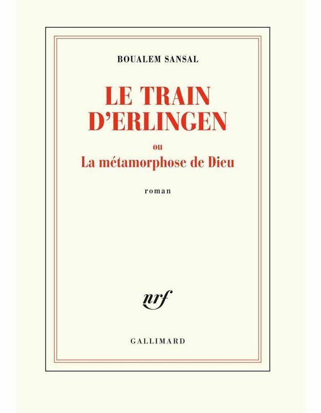 « Le Train d'Erlingen ou la métamorphose de Dieu » de Boualem Sansal (Gallimard)
