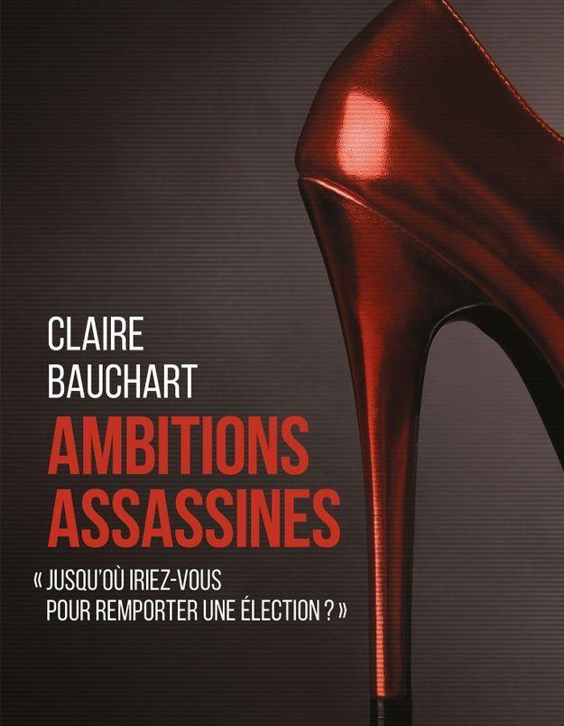 « Ambitions assassines » de Claire Bauchart (Éditions du Rocher)
