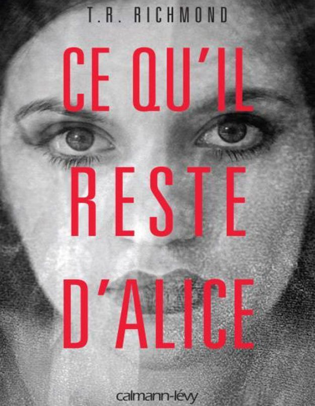 « Ce qu'il reste d'Alice » de T.R. Richmond