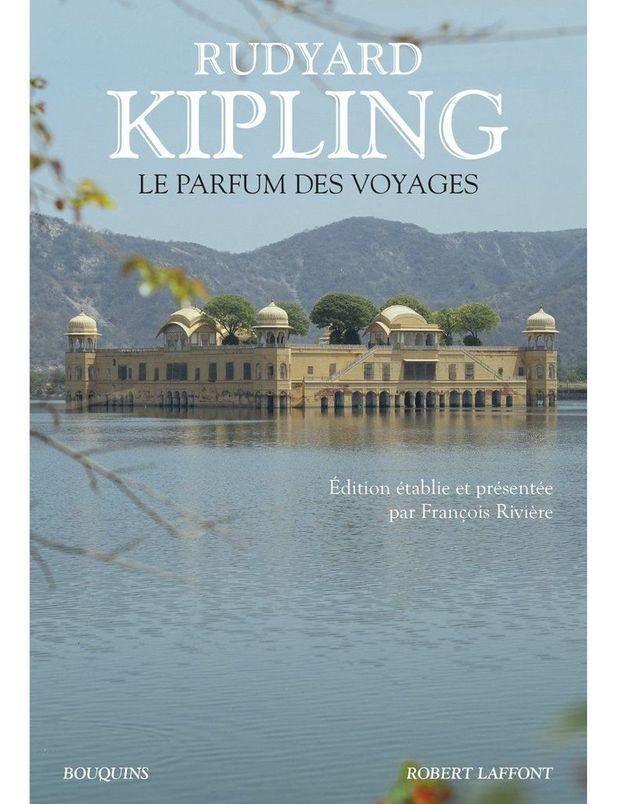 « Le Parfum des voyages chroniques et reportages » de Rudyard Kipling (Bouquins - Robert Laffont)
