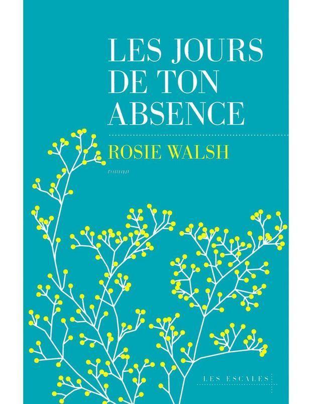 « Les Jours de ton absence » de Rosie Walsh (Les Escales)