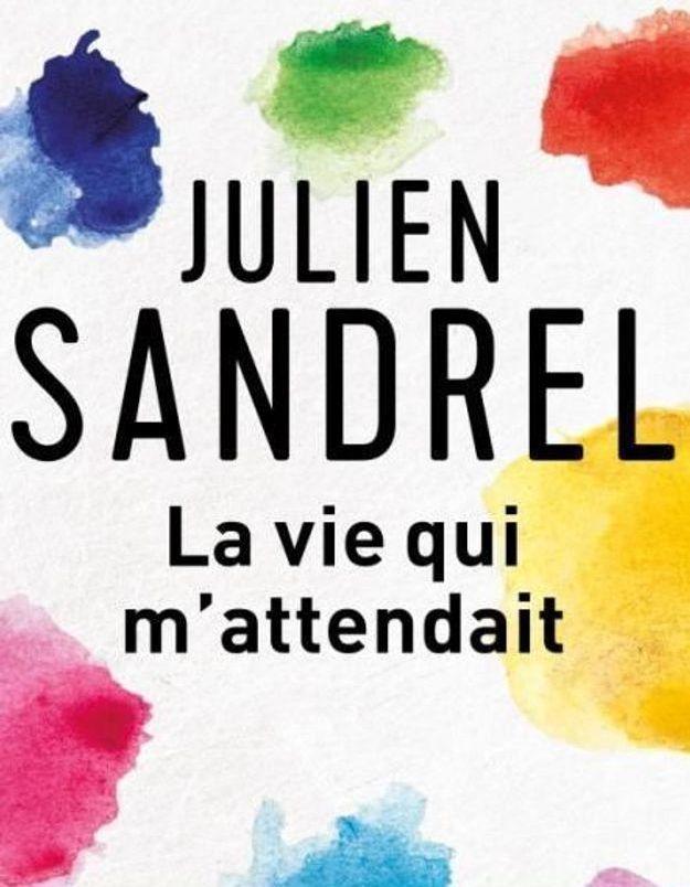 « La Vie qui m'attendait » : il est comment, le nouveau Julien Sandrel ?