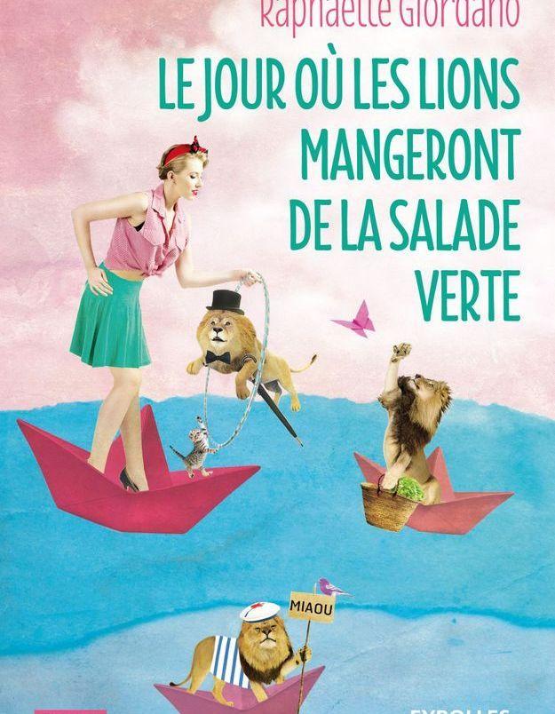« Le jour où les lions mangeront de la salade verte » : le nouveau roman de Raphaëlle Giordano qui va vous faire du bien