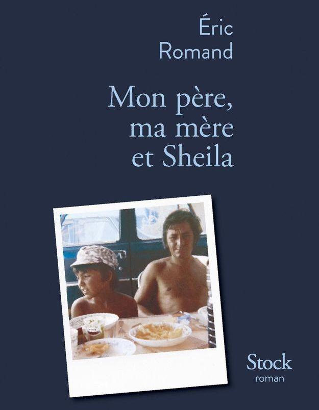 « Mon père, ma mère et Sheila » : il faut lire le premier livre d'Eric Romand